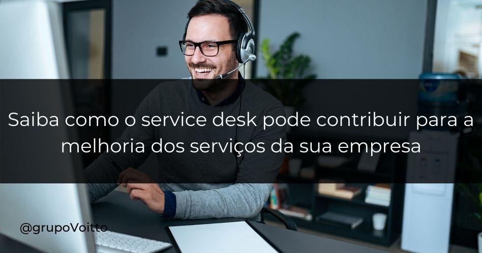 Saiba como o service desk pode contribuir para a melhoria dos serviços da sua empresa