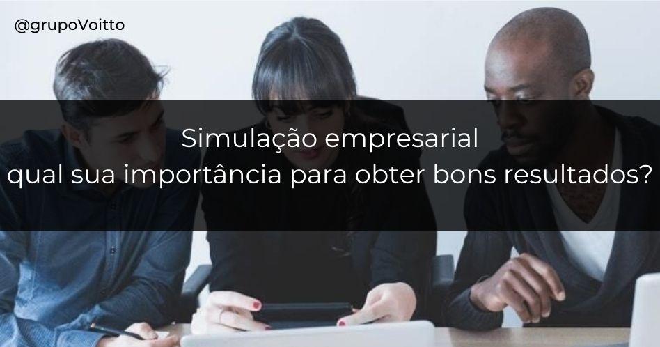 Simulação empresarial: qual sua importância para obter bons resultados?
