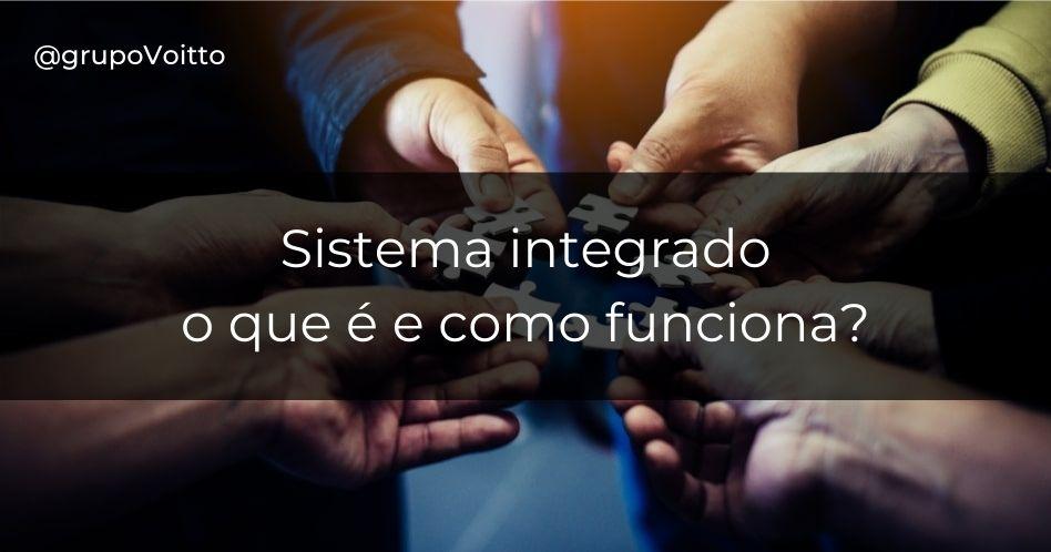 Sistema integrado: o que é e como funciona