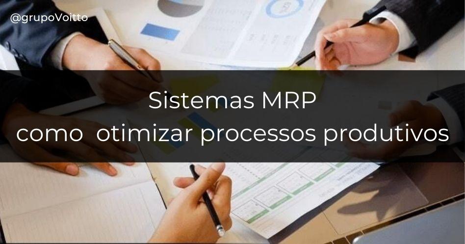 Sistemas MRP: como a integração de informações age na otimização de processos produtivos