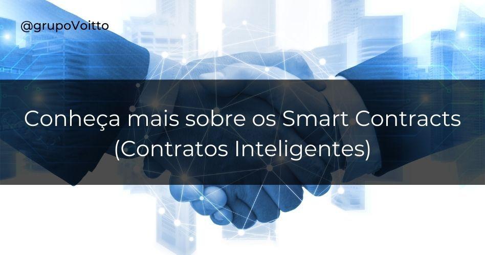 Conheça mais sobre os Smart Contracts (Contratos Inteligentes)