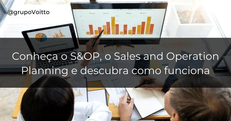 S&OP Sales and Operations Planning: o que é e como funciona