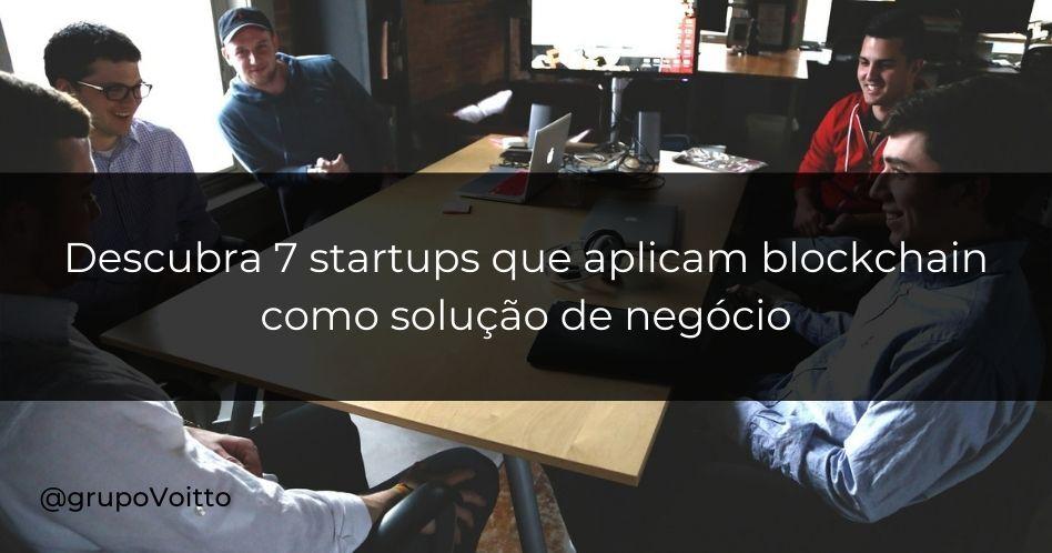 Descubra 7 startups que aplicam blockchain como solução de negócio