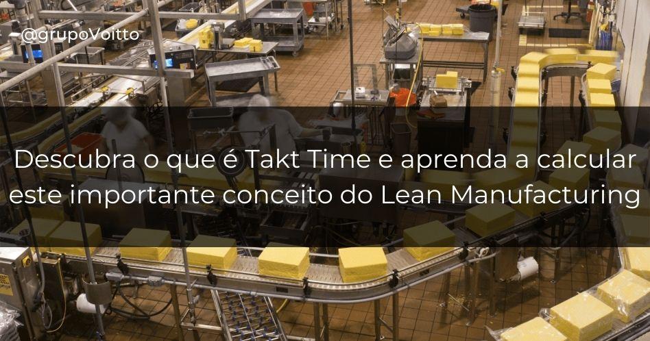 Descubra o que é Takt Time e aprenda a calcular este importante conceito do Lean Manufacturing