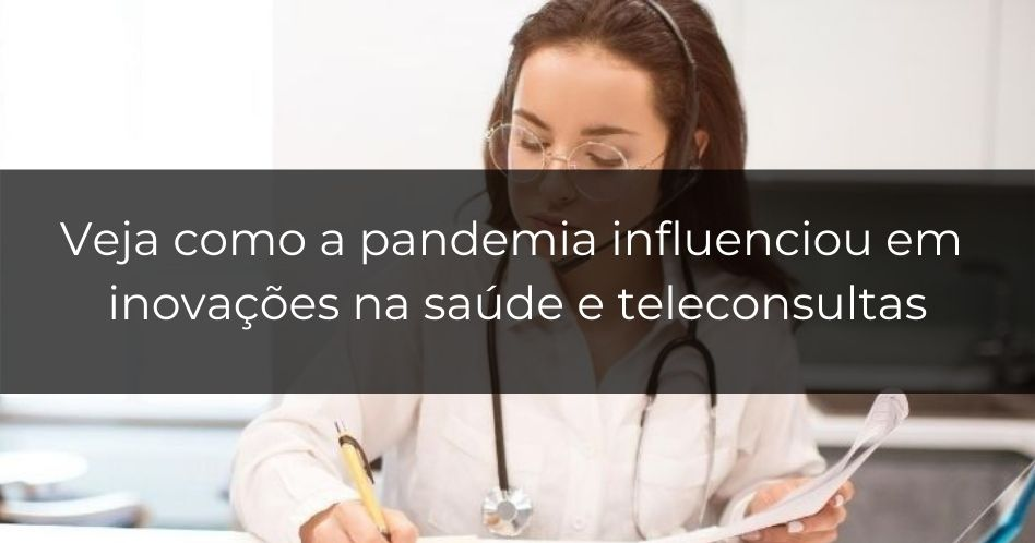 Teleconsultas e outras inovações na saúde fundamentais durante a pandemia
