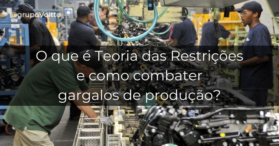 Teoria das Restrições: o que é e como combater os gargalos de produção