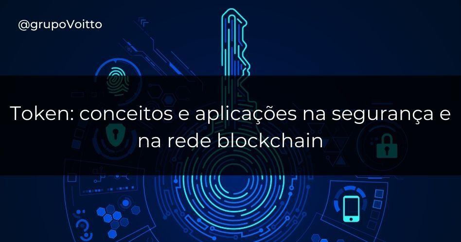 Token: conceitos e aplicações na segurança e na rede blockchain