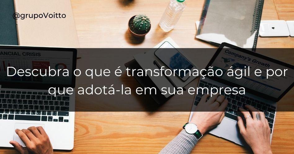 Descubra o que é transformação ágil e por que adotá-la em sua empresa
