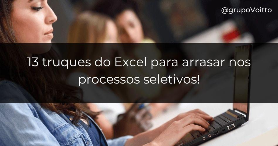 13 truques do Excel para arrasar nos processos seletivos!
