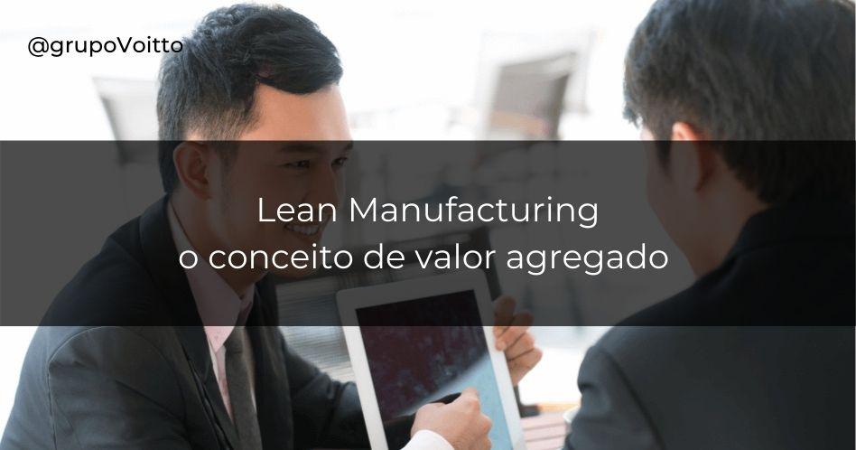 O conceito de valor agregado no Lean Manufacturing