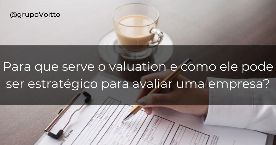 Para que serve o valuation e como ele pode ser estratégico para avaliar uma empresa?
