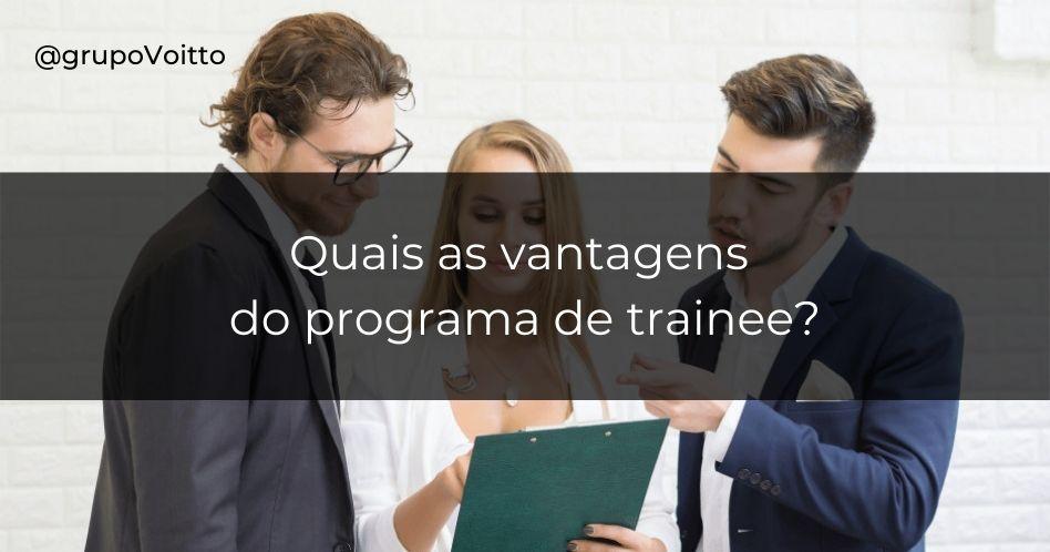 Quais são as vantagens de um programa de trainee?