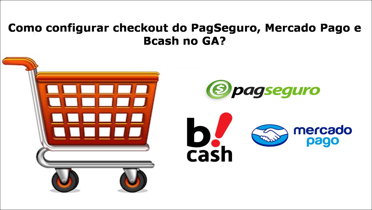 Como-configurar-checkout-do-PagSeguro-Mercado-Pago-e-Bcash-no-GA11.png