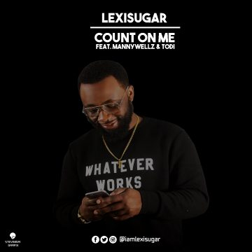 Lexisugar - Count on me feat. Mannywellz & Todi