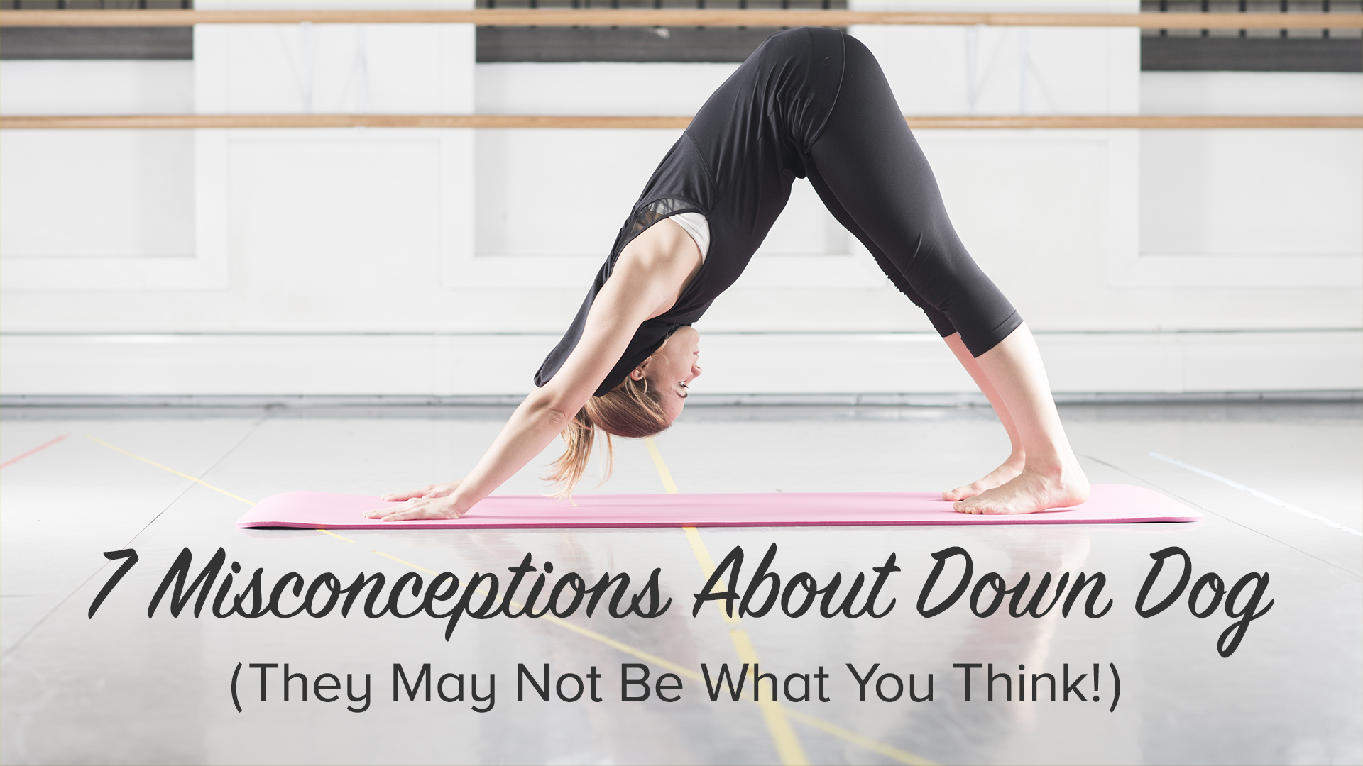 7 Common Misconceptions About Down Dog | Yoga International
