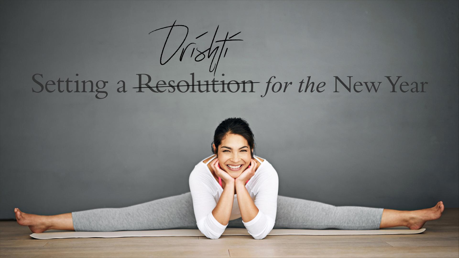 setting a drishti for the new year yoga international