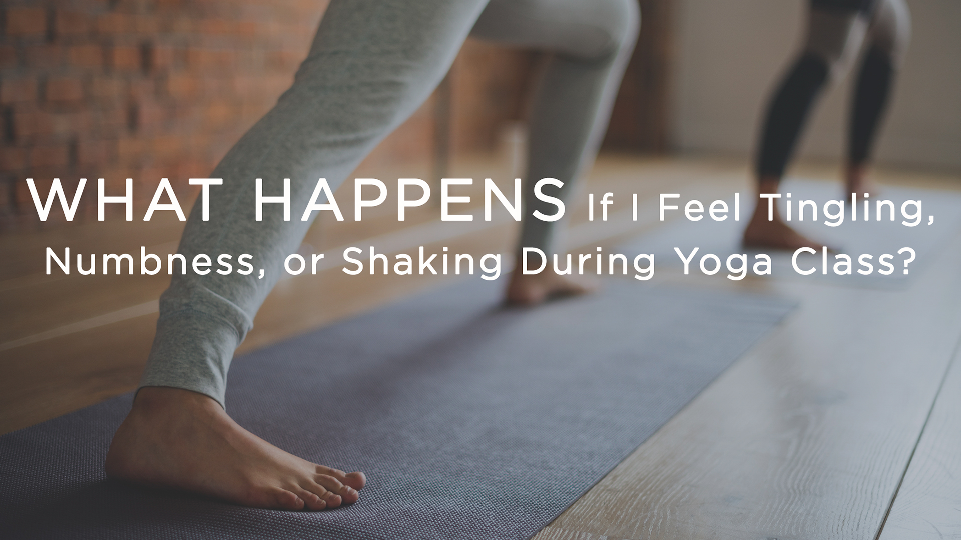 What Happens If I Feel Tingling, Numbness, or Shaking During Yoga Class?