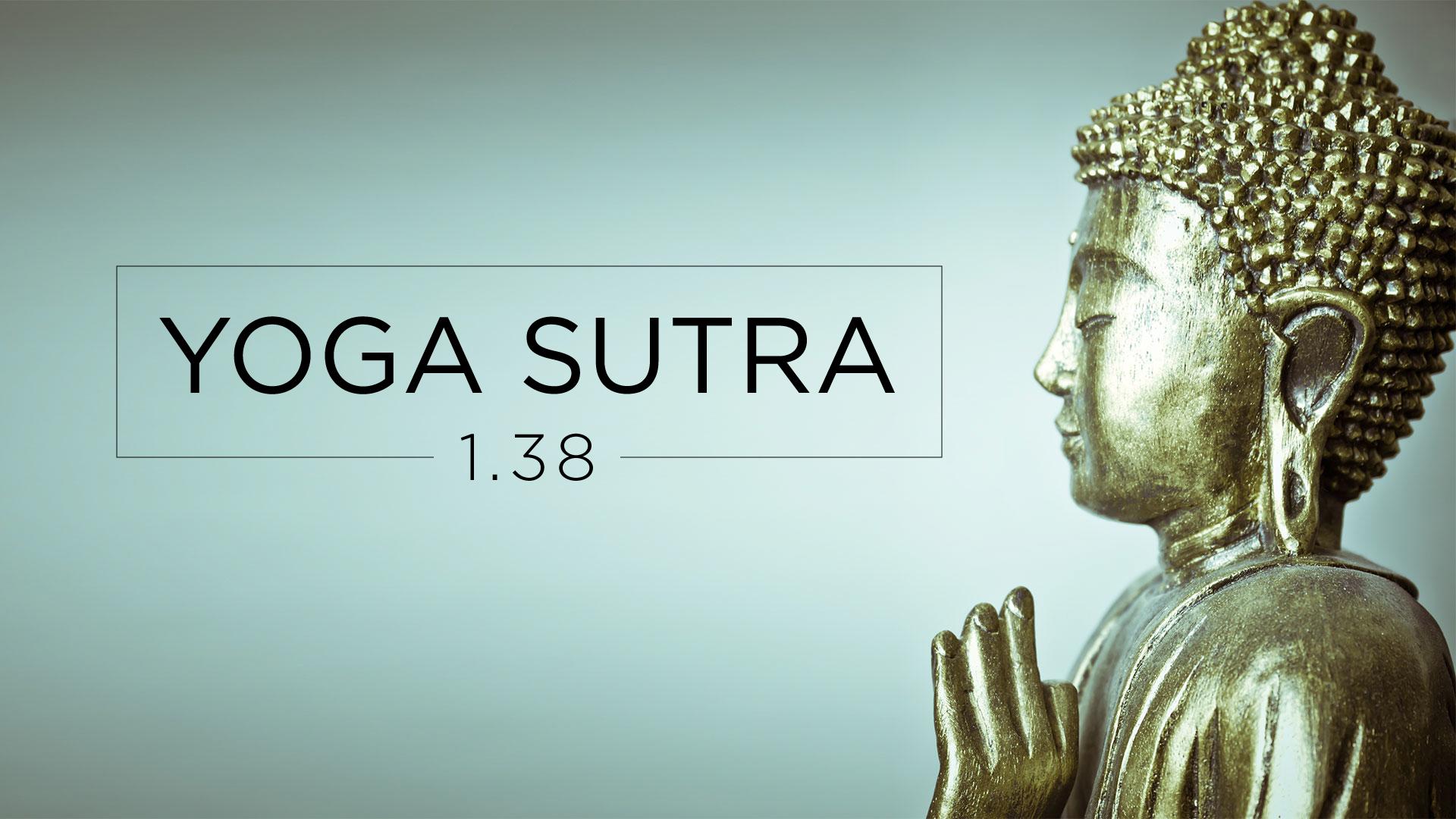 Yoga Sutra 1.38