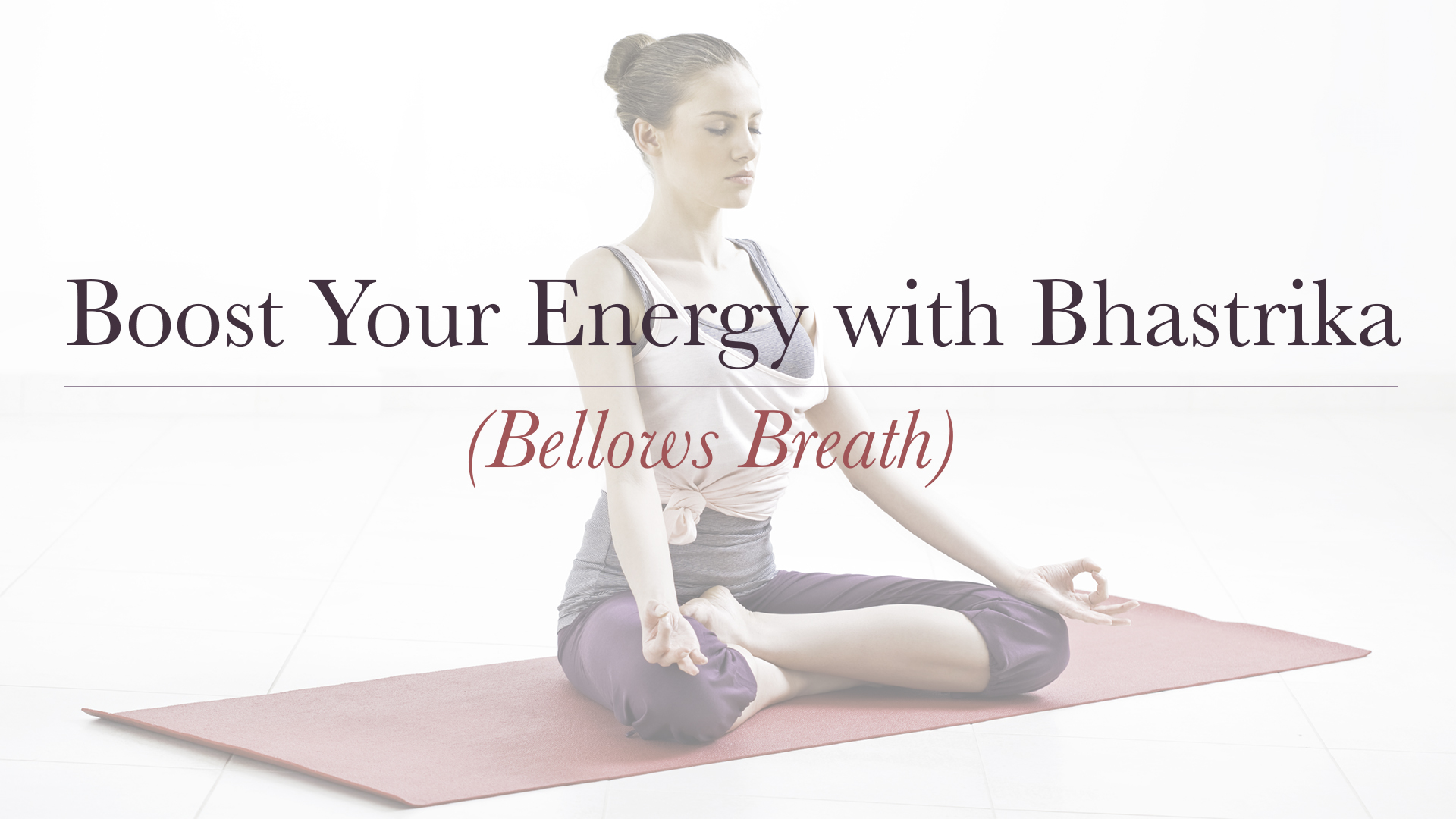 Boost Your Energy with Bhastrika (Bellows Breath)