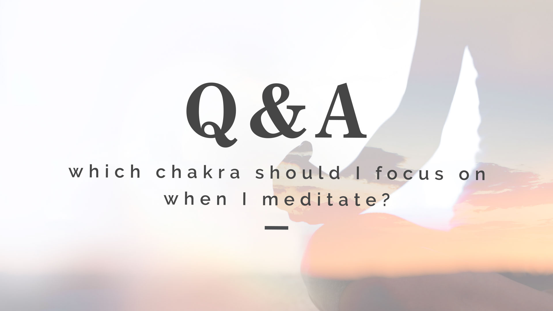 Q&A: Which Chakra Should I Focus on When I Meditate?