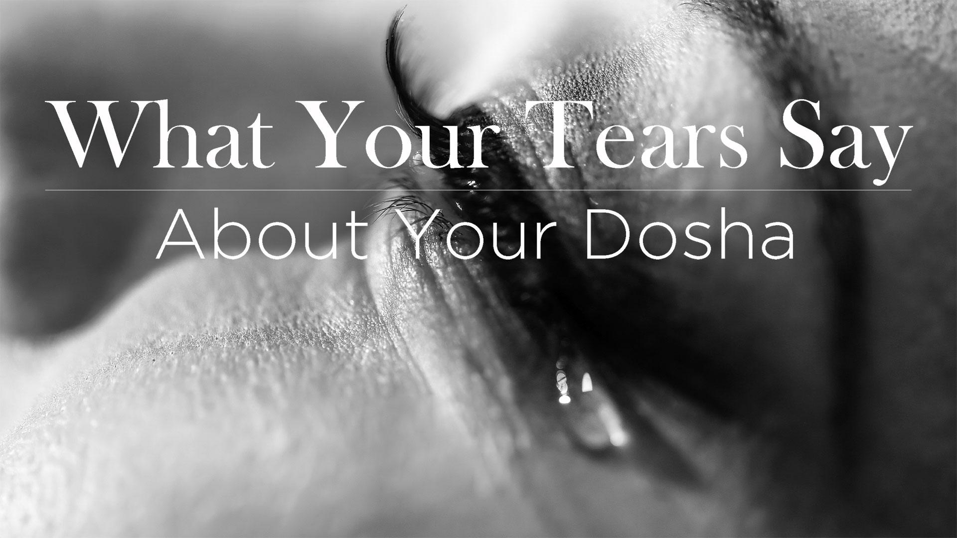 Ayurvedic Abbie: What Your Tears Say About Your Dosha