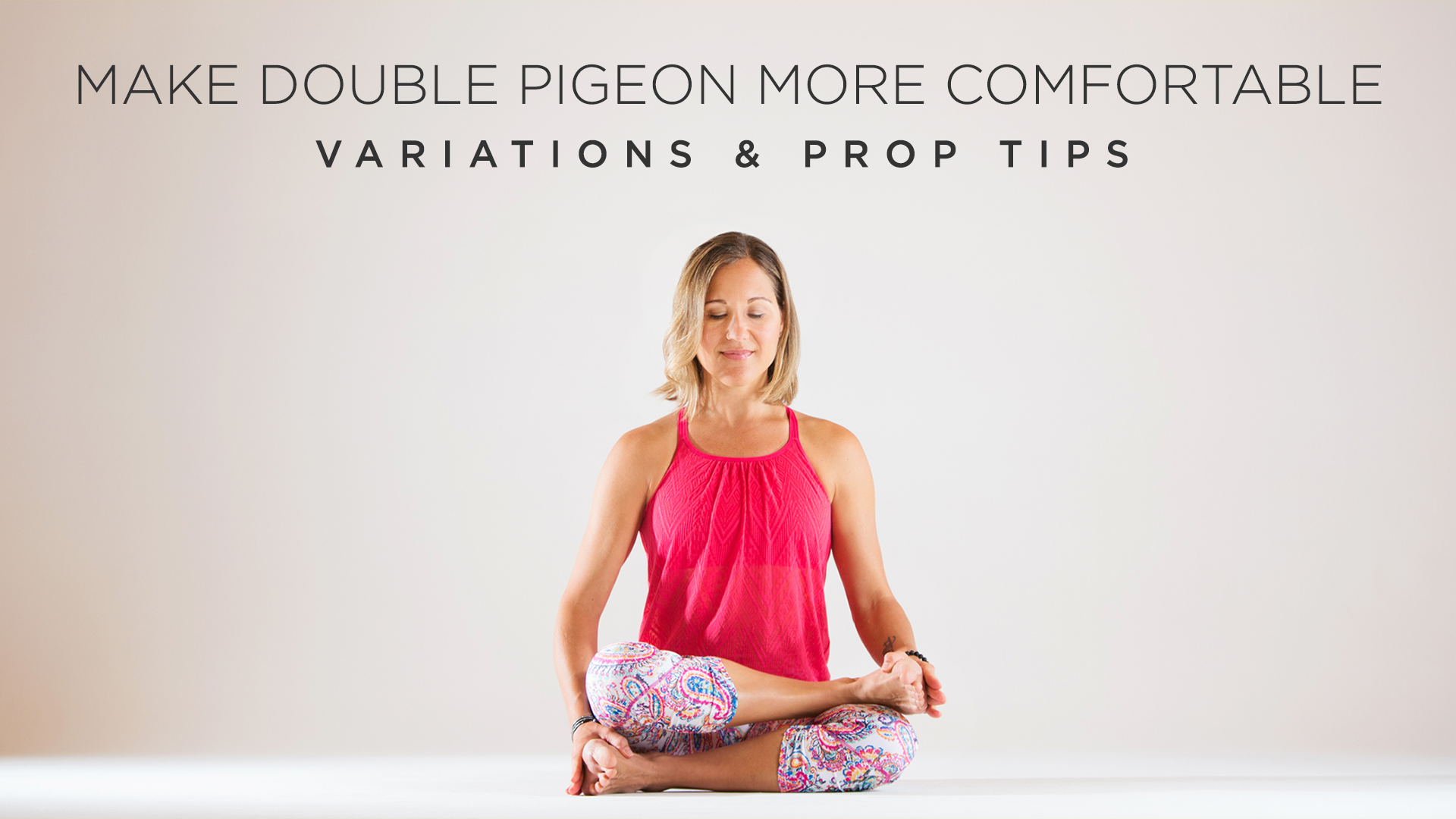 Make Double Pigeon More Comfortable Variations And Prop Tips