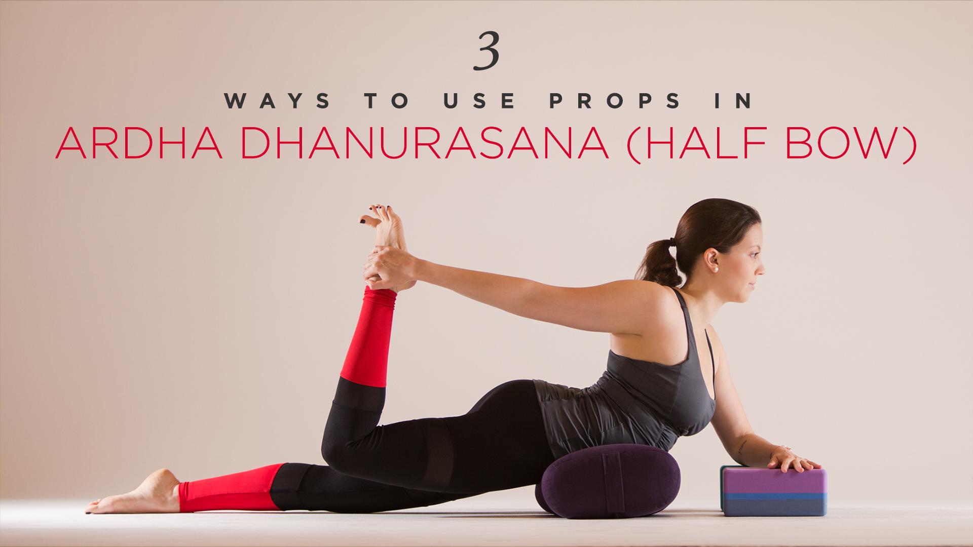 3 Ways To Use Props In Ardha Dhanurasana Half Bow