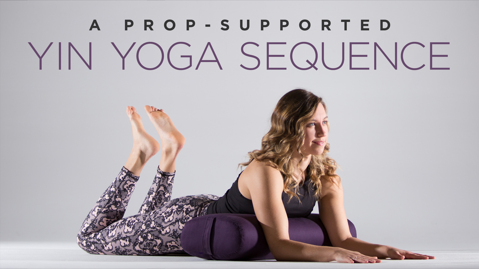A Prop-Supported Yin Yoga Sequence | Yoga International
