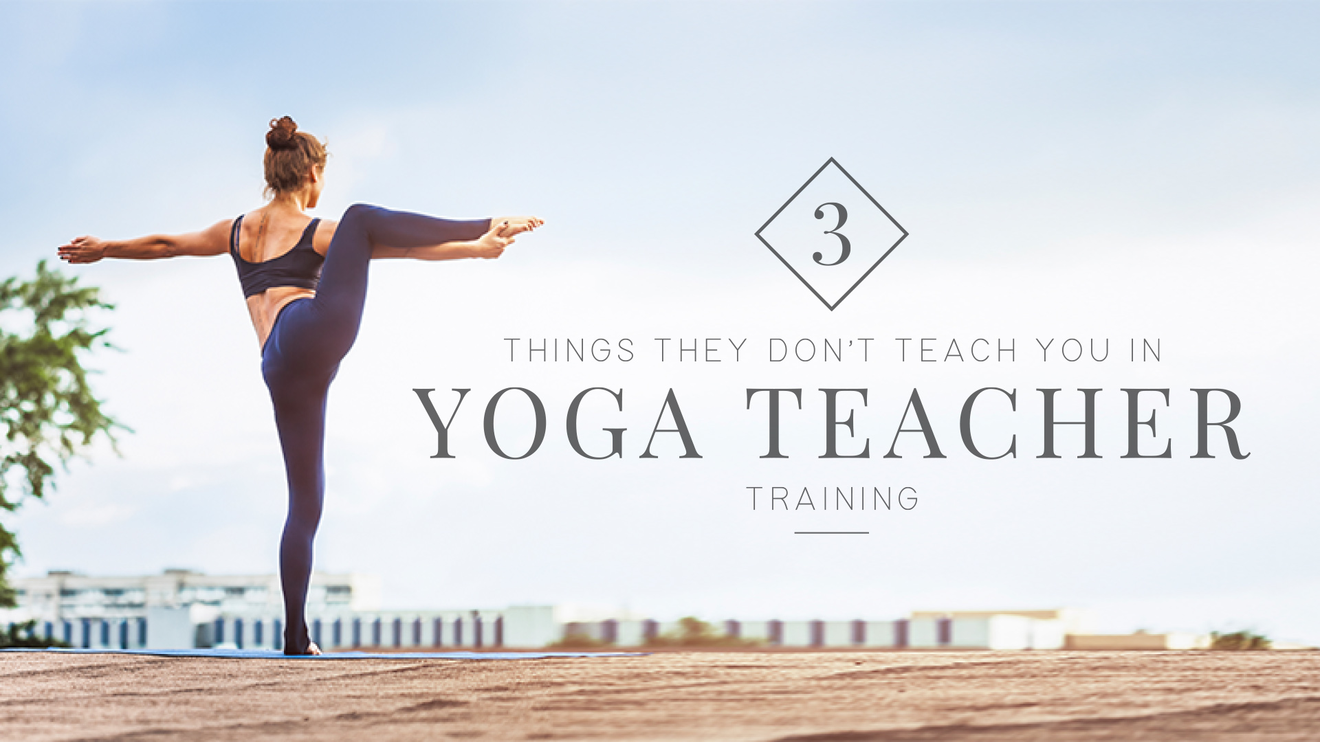 3 Things They Don't Teach You at Yoga Teacher Training