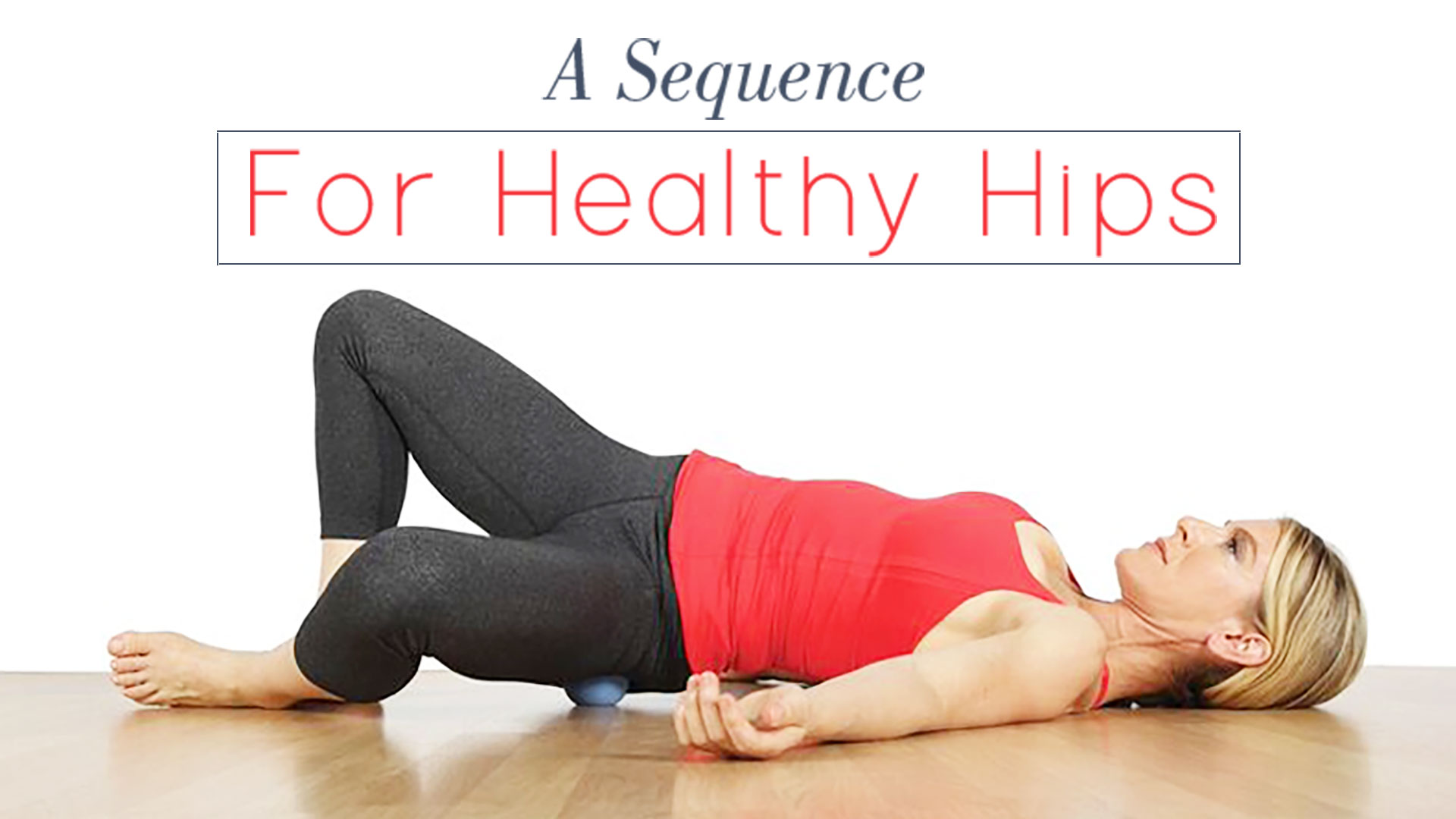 A Sequence for Healthy Hips | Yoga International