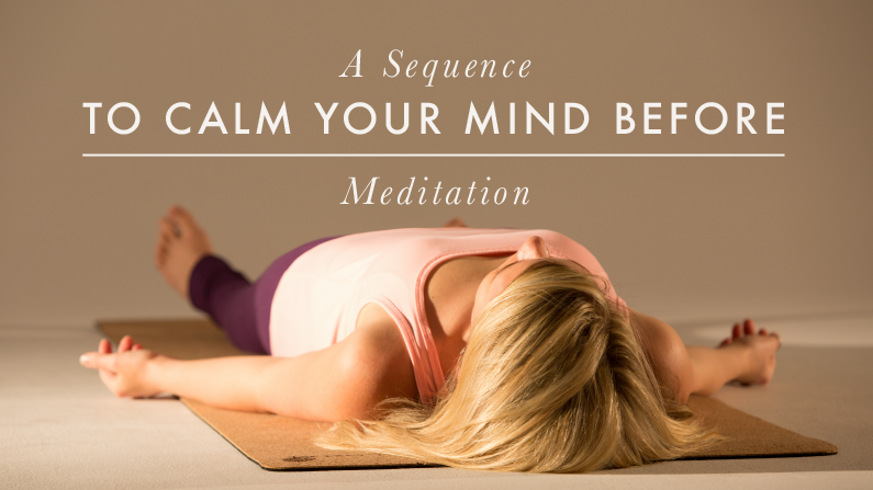 A Sequence to Calm Your Mind Before Meditation