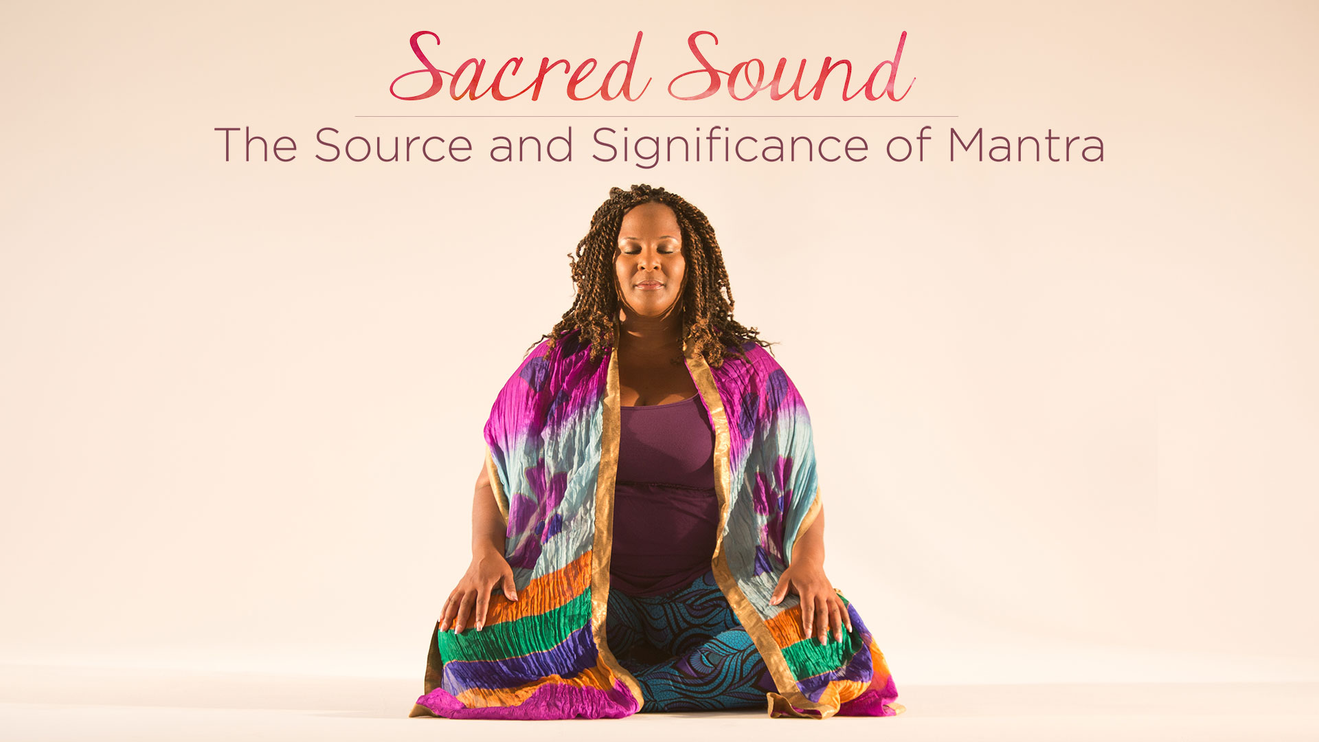 Sacred Sound: The Source and Significance of Mantra