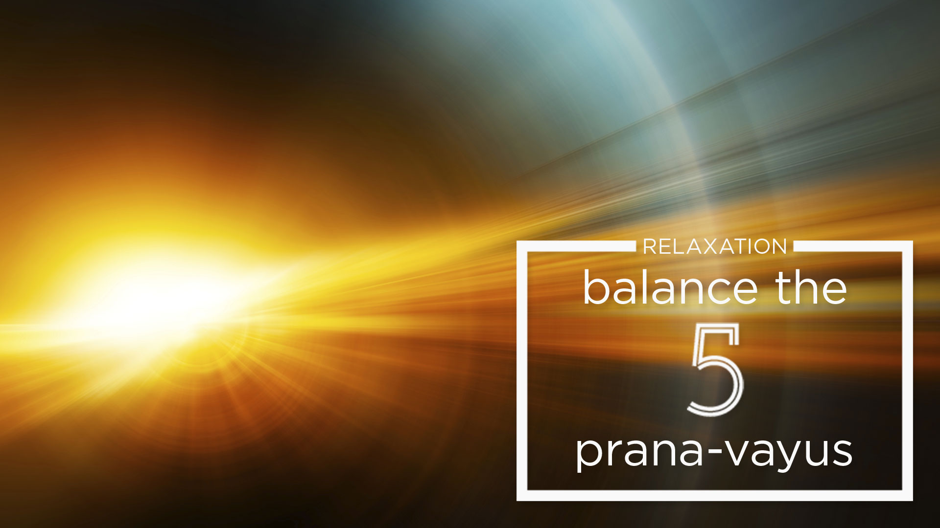 relaxation practice to balance the 5 prana vayus