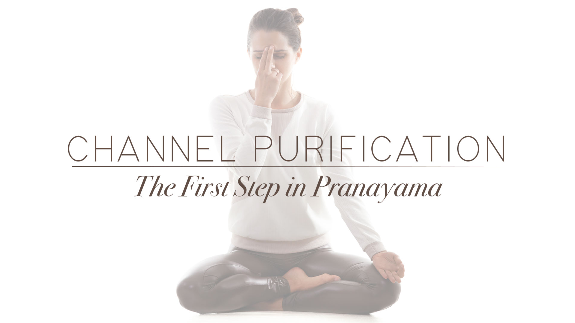 Channel Purification: The First Step in Pranayama