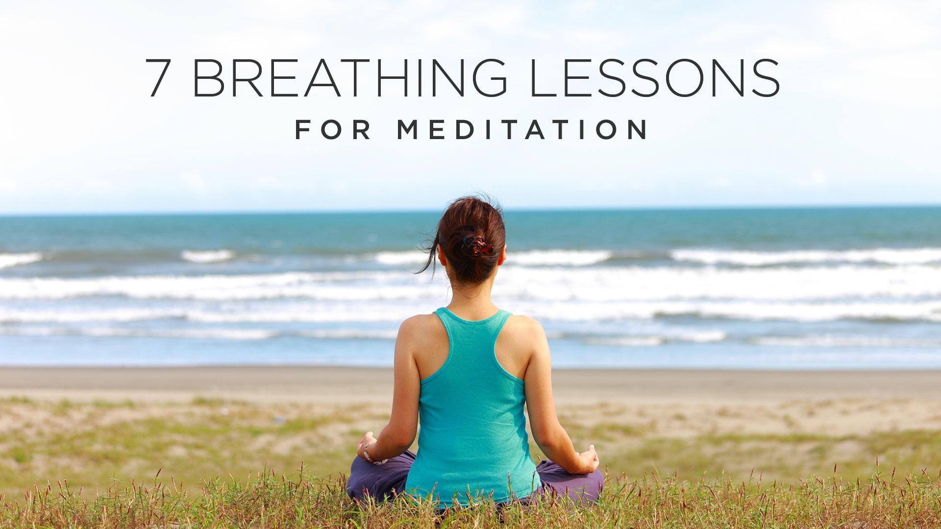 7 Breathing Lessons for Meditation | Yoga International