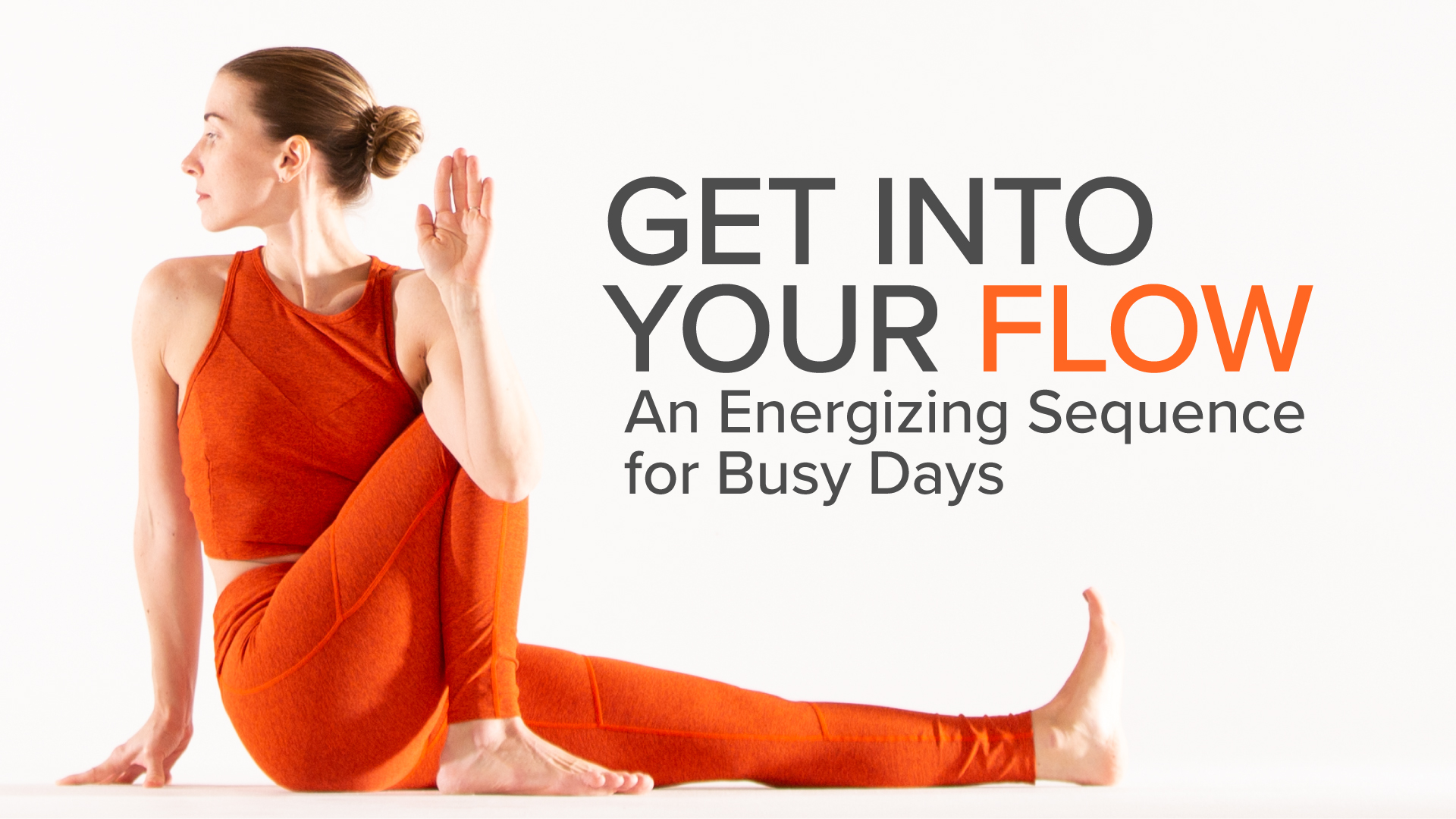 Get Into Your Flow: An Energizing Sequence for Busy Days