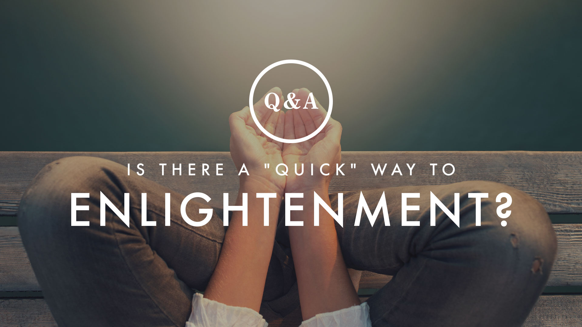 """Q&A: Is There a """"Quick"""" Way to Enlightenment?"""