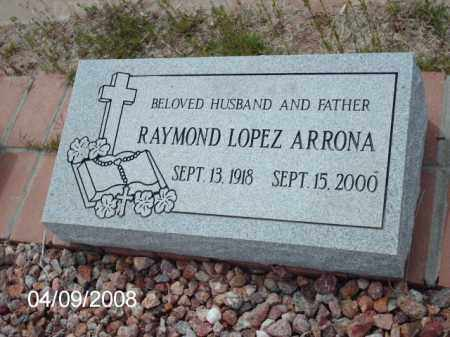 ARRONA, RAYMOND LOPEZ - Gila County, Arizona | RAYMOND LOPEZ ARRONA - Arizona Gravestone Photos