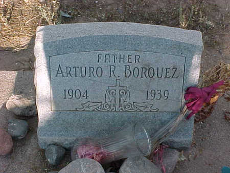 BORQUEZ, ARTURO R. - Gila County, Arizona | ARTURO R. BORQUEZ - Arizona Gravestone Photos