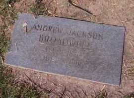 BROADWELL, ANDREW JACKSON - Maricopa County, Arizona | ANDREW JACKSON BROADWELL - Arizona Gravestone Photos