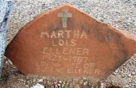 ELLENER, MARTHA LOIS - Maricopa County, Arizona | MARTHA LOIS ELLENER - Arizona Gravestone Photos