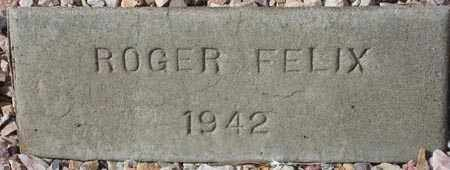 FELIX, ROGER - Maricopa County, Arizona | ROGER FELIX - Arizona Gravestone Photos
