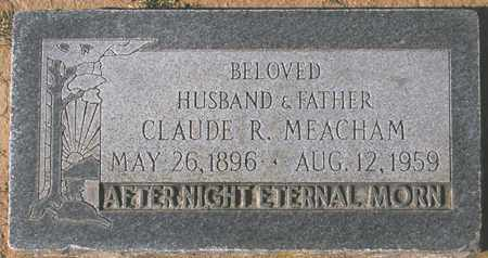 MEACHAM, CLAUDE R. - Maricopa County, Arizona | CLAUDE R. MEACHAM - Arizona Gravestone Photos