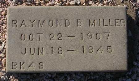 MILLER, RAYMOND B. - Maricopa County, Arizona | RAYMOND B. MILLER - Arizona Gravestone Photos