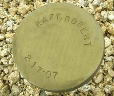 RAFT, ROBERT - Maricopa County, Arizona | ROBERT RAFT - Arizona Gravestone Photos
