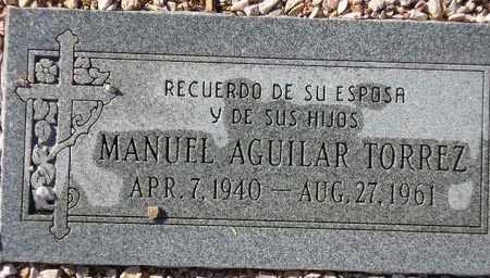 TORREZ, MANUEL AQUILAR - Maricopa County, Arizona   MANUEL AQUILAR TORREZ - Arizona Gravestone Photos