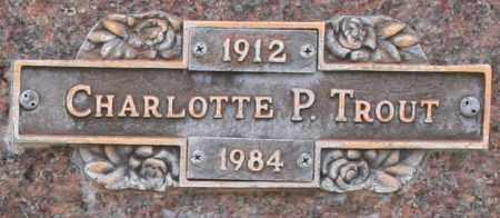 TROUT, CHARLOTTE P - Maricopa County, Arizona | CHARLOTTE P TROUT - Arizona Gravestone Photos
