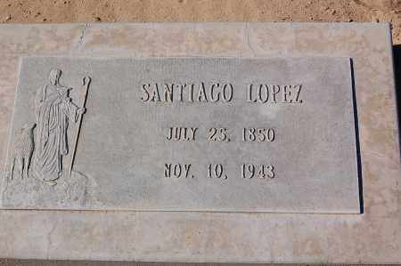 LOPEZ, SANTIAGO - Yuma County, Arizona | SANTIAGO LOPEZ - Arizona Gravestone Photos