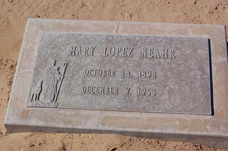 LOPEZ NEAHR, MARY - Yuma County, Arizona | MARY LOPEZ NEAHR - Arizona Gravestone Photos