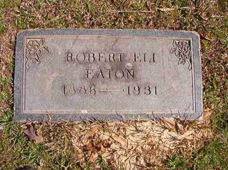 EATON, ROBERT ELI - Dallas County, Arkansas | ROBERT ELI EATON - Arkansas Gravestone Photos